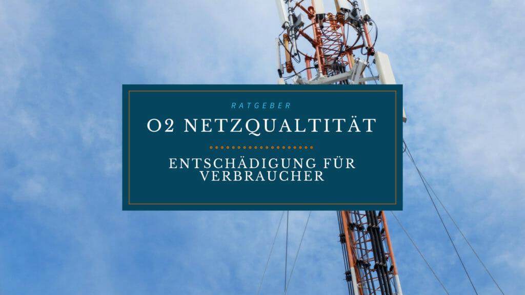 Ratgeber: Entschädigung für schlechte Netzqualtität bei o2